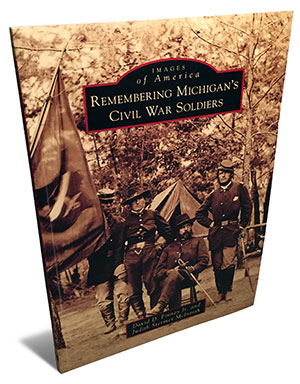 Images of America: Remembering Michigan's Civil War Soldiers by David D. Finney Jr. andJudith Stermer McIntosh; Softcover, 128 pages; Arcadia Publishing; List: $21.99.