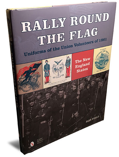 Rally Round the Flag—Uniforms of the Union Volunteers of 1861: The New England Statesby Ron Field. Hardcover, 160 pages, Schiffer Military History, List: $45.00
