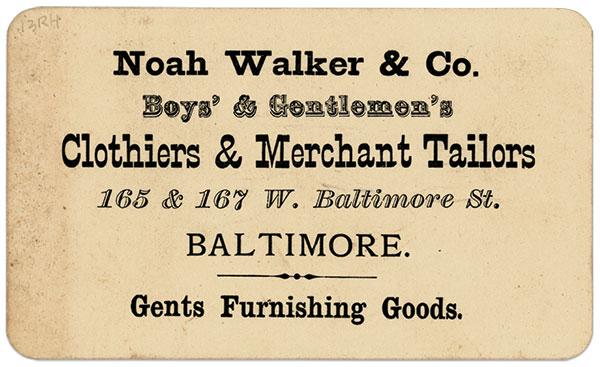 Advertising card from the family's flagship store in Baltimore. Noah Walker & Co. also operated a store in Washington, D.C., and three Virginia locations: Richmond, Petersburg and Norfolk.